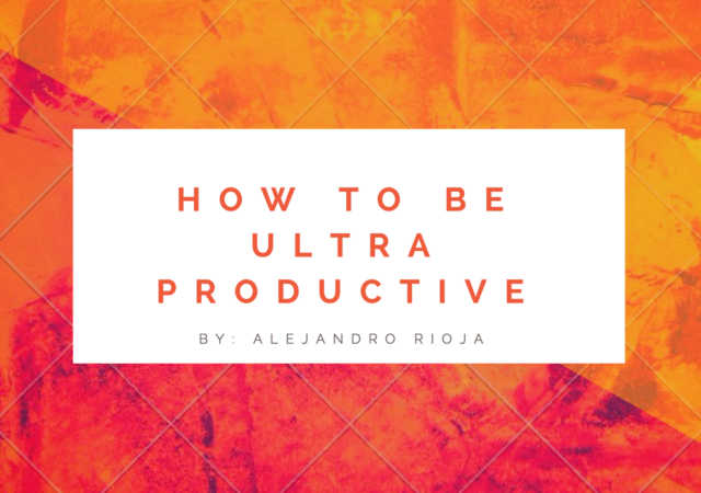 how to be ultra productive