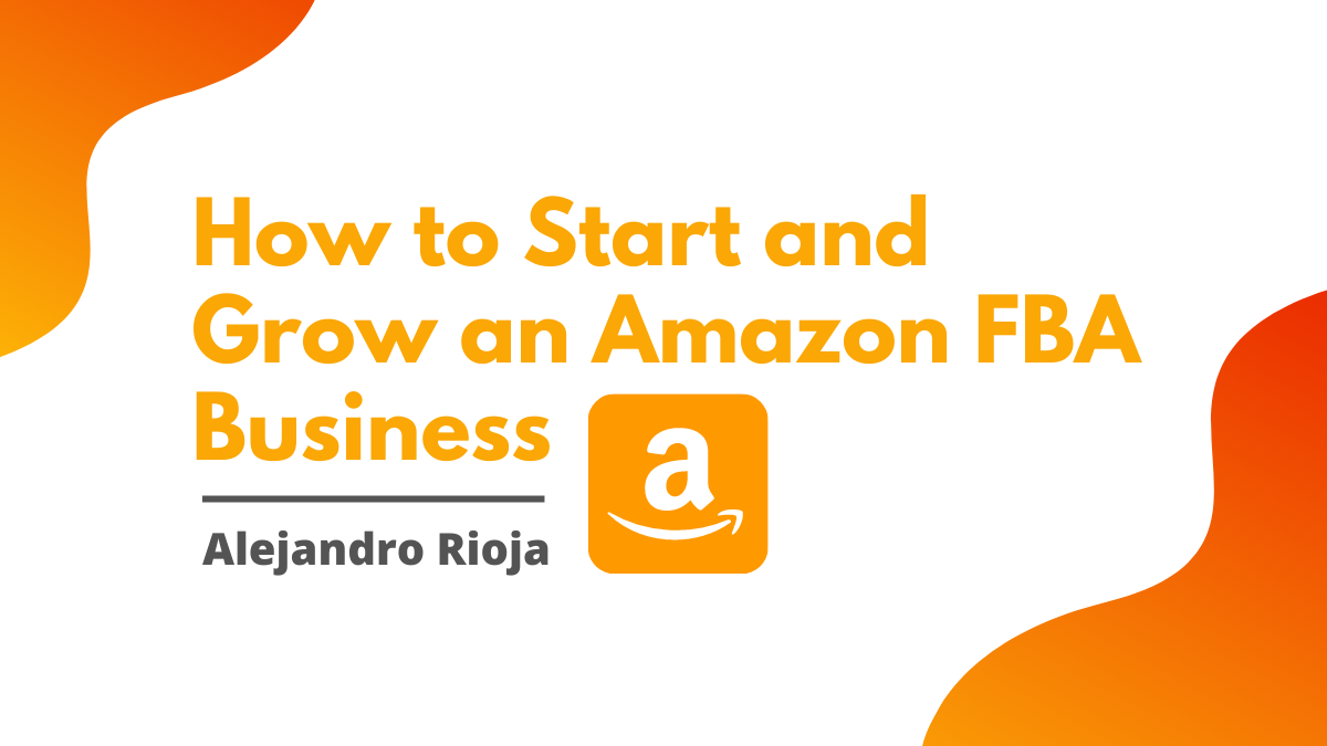 How to Start and Grow an Amazon FBA Business